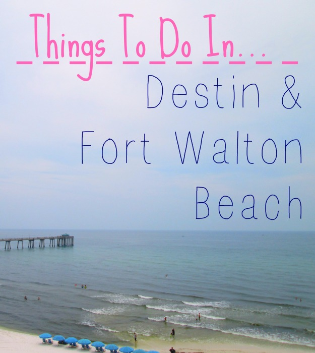 Things to do in Deston and Fort Walton Beach Vacation tips
